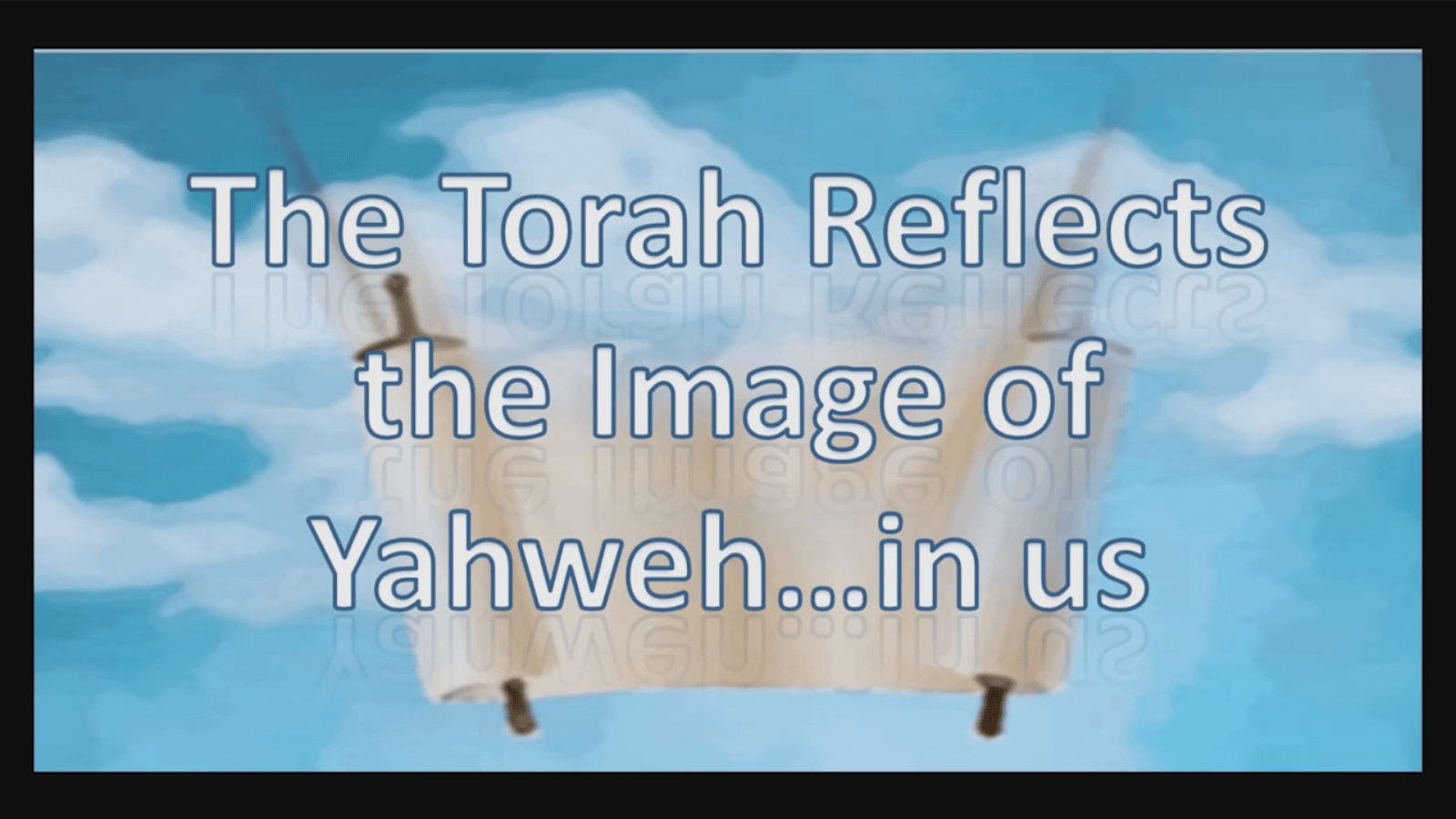 The Torah Reflects the Image of Yahweh…In Us