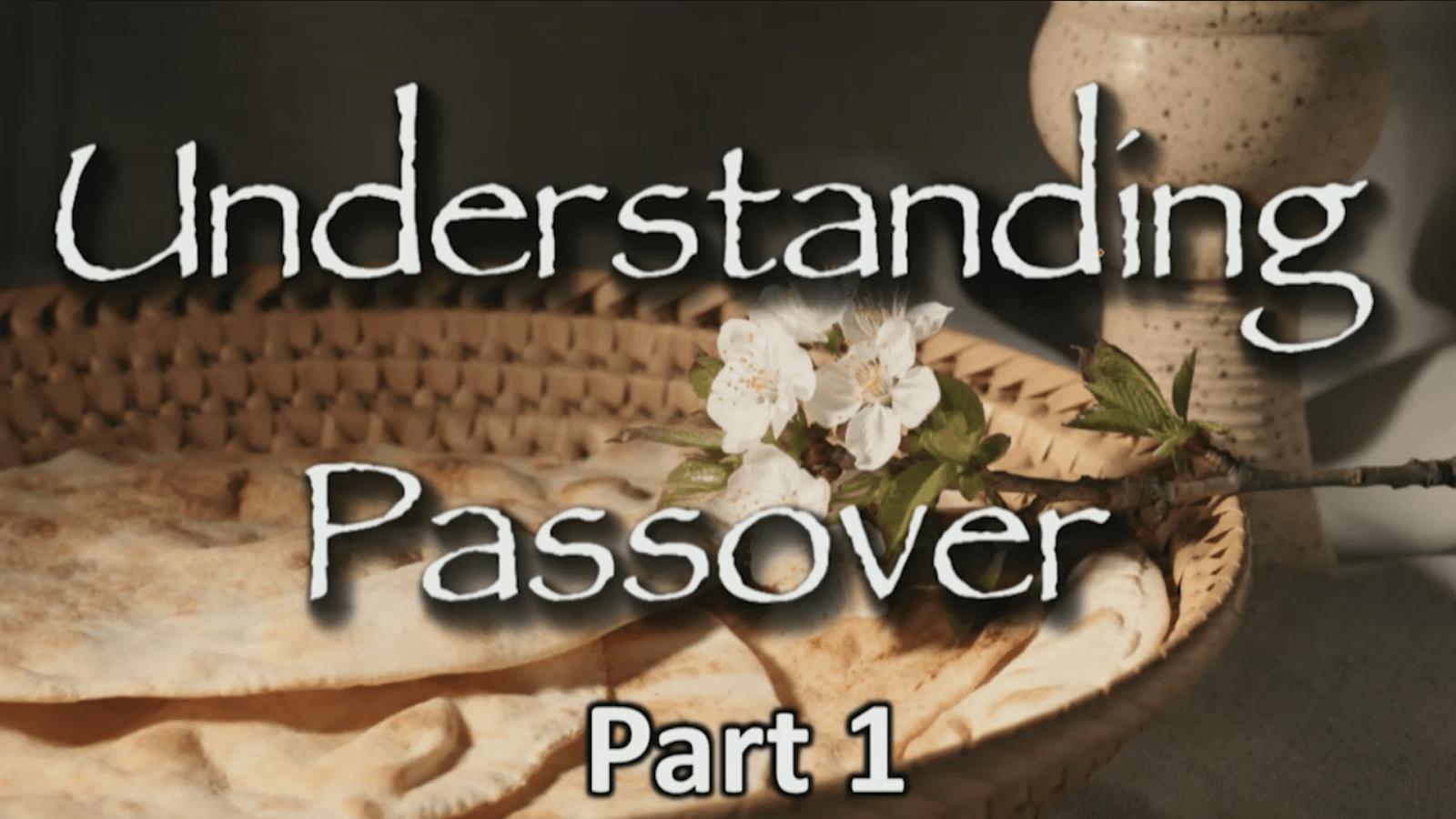 Understanding Passover – Part 1