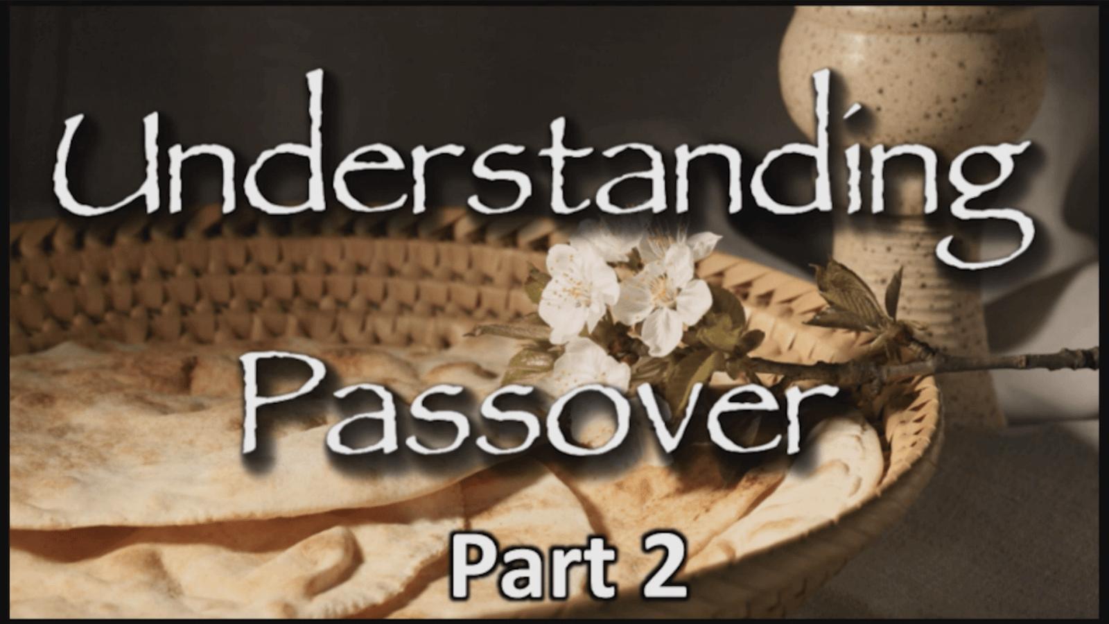 Understanding Passover - Part 2 - Study