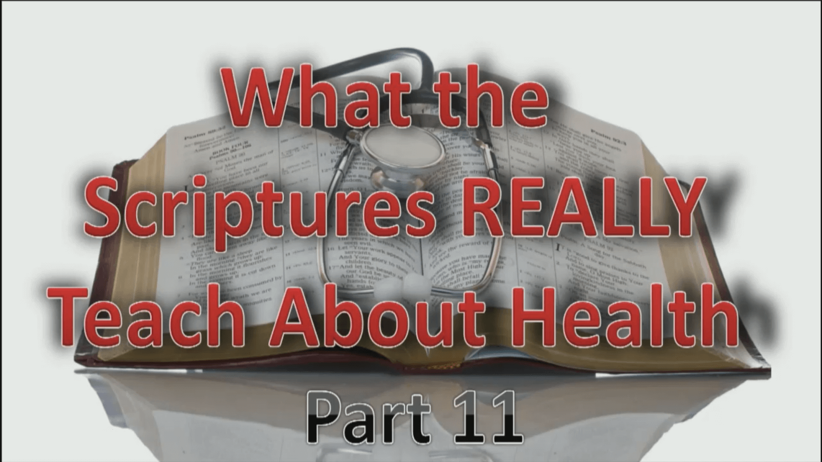 What the Scriptures REALLY Teach about Health - Part 11 - Study