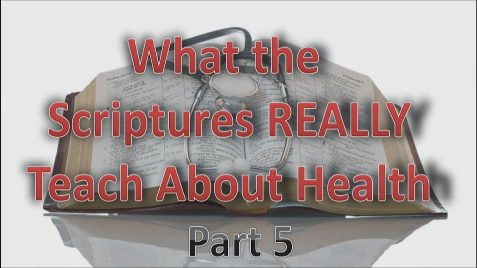 What the Scriptures REALLY Teach about Health - Part 5 - Study