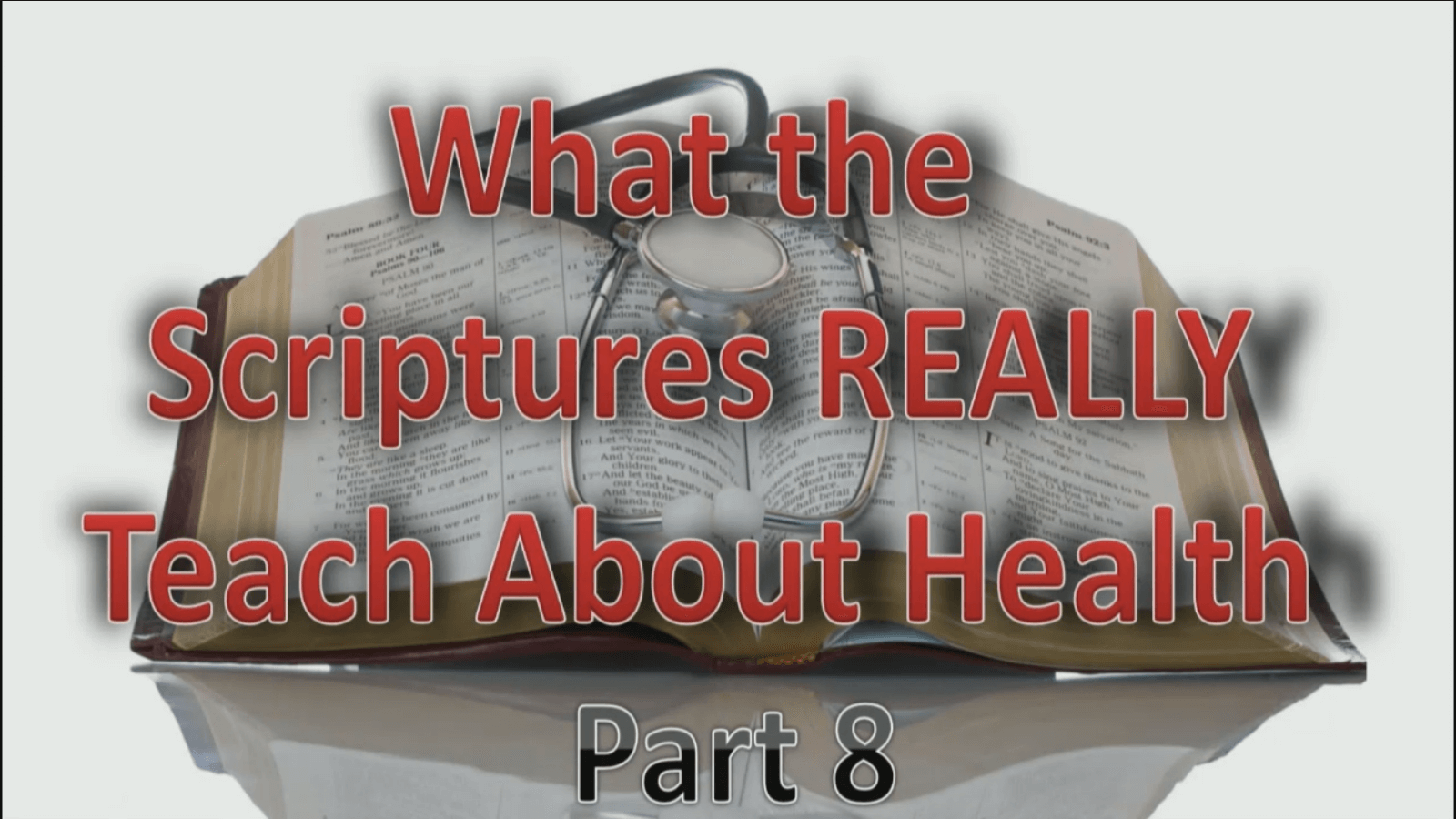 What the Scriptures Really Teach About Health – Part 8