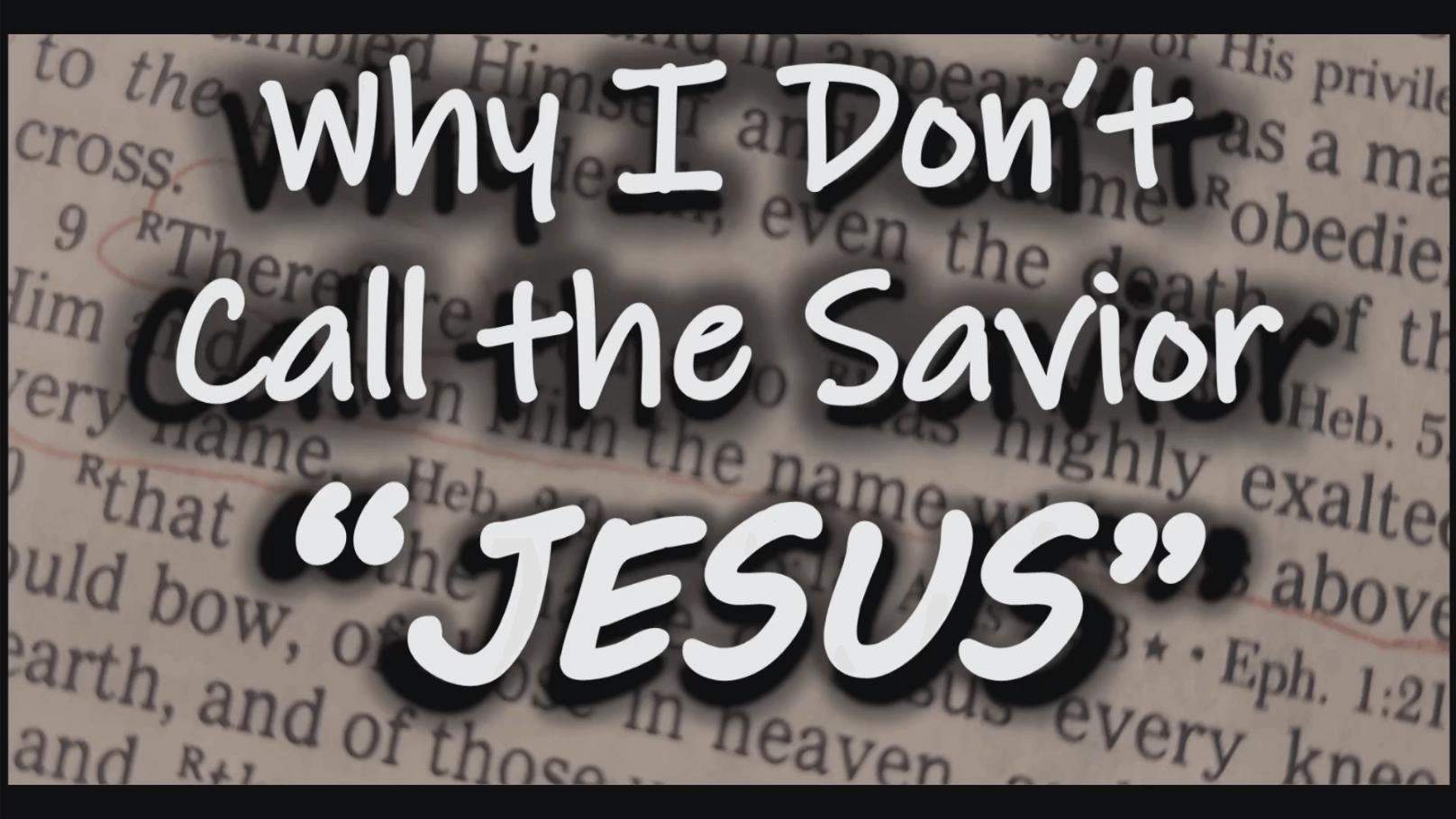 Why I Don't Call the Savior 'Jesus'