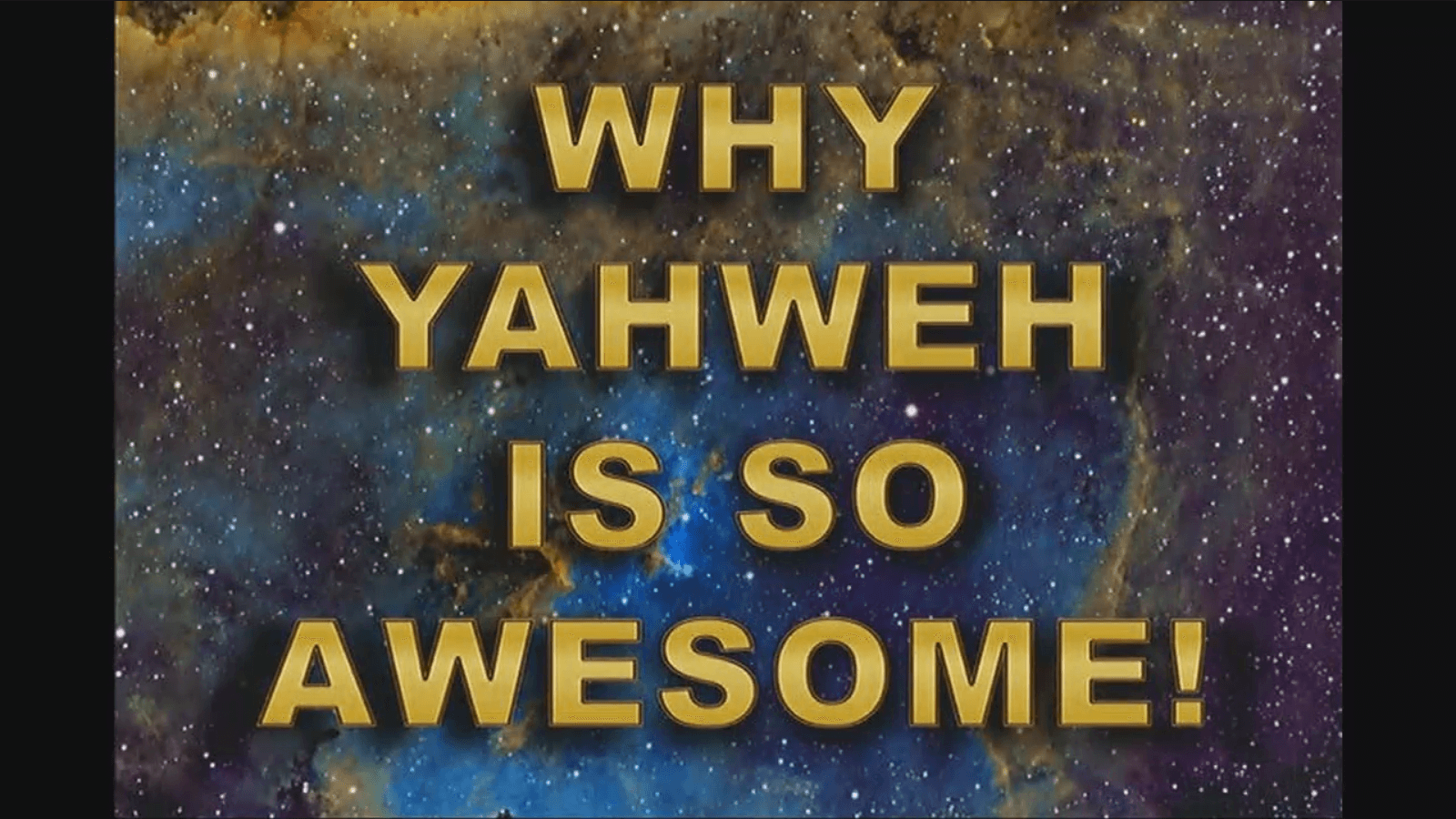 Why Yahweh is So Awesome! – Part 1