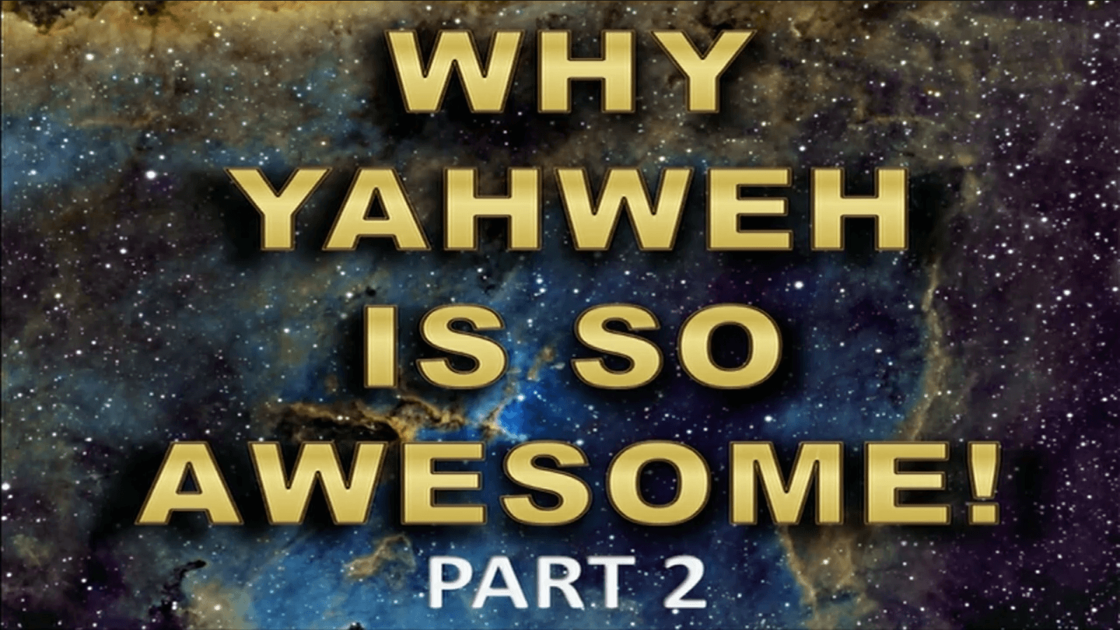 Why Yahweh is So Awesome! – Part 2
