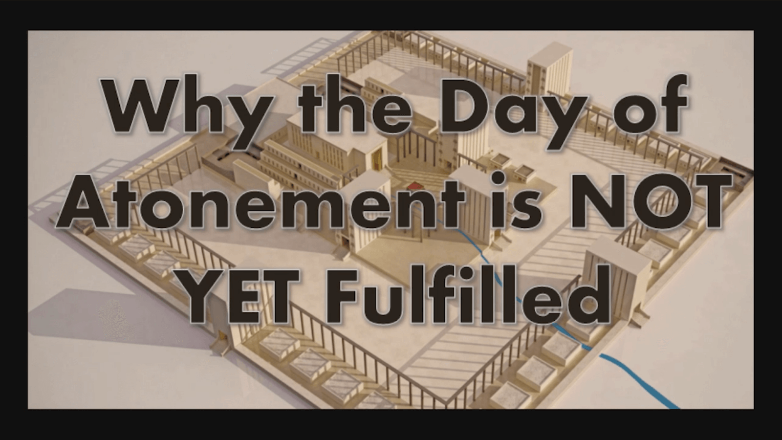 Why the Day of Atonement is NOT YET Fulfilled