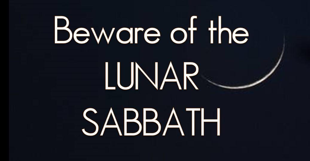 "Beware of the ""Lunar Sabbath"""