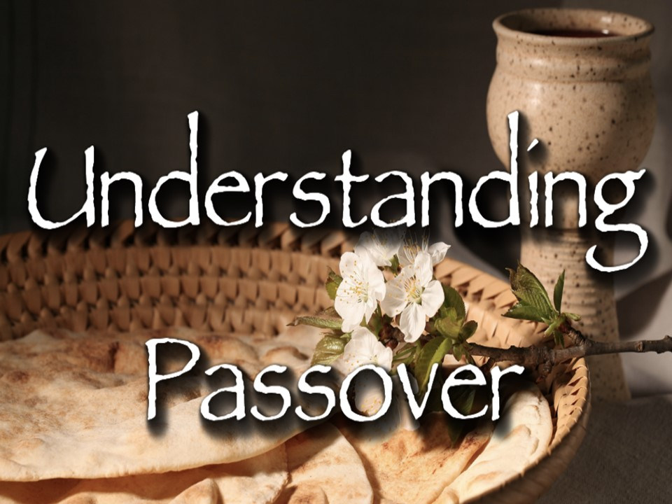understanding Passover and Feast of Unleavned Bread pesach