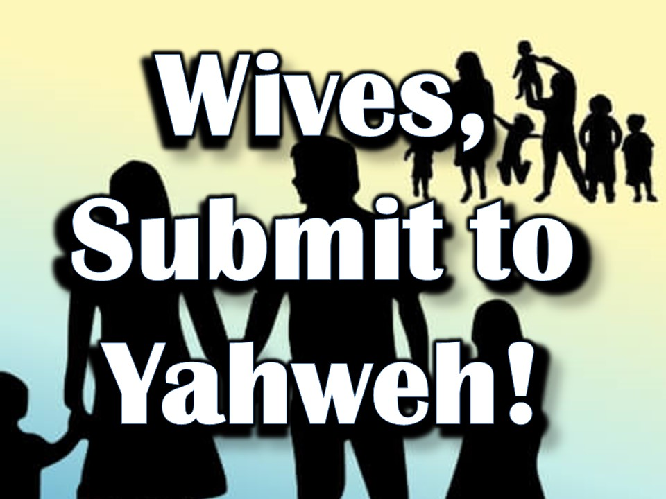 Wives, Submit to Yahweh!