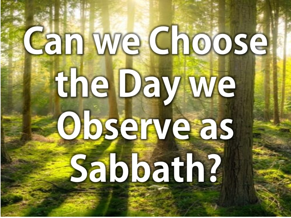 Can we Choose the Day we Observe as Sabbath.pptx
