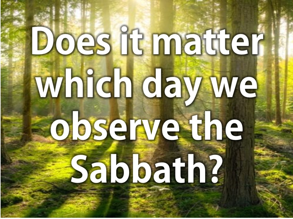 Does it matter which day we observe the Sabbath?