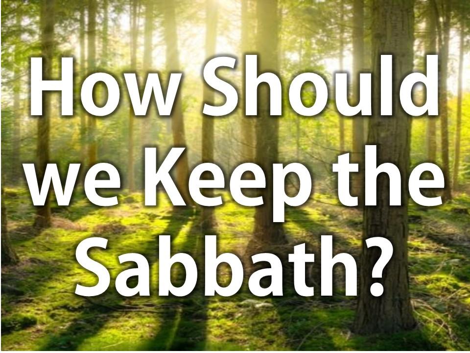 How Should we Keep the Sabbath?