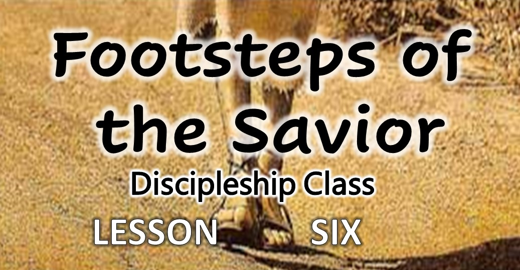 Footsteps of the Savior - Lessson 6