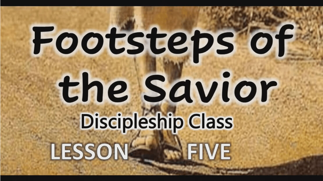 Footsteps of the Savior – Lesson 5