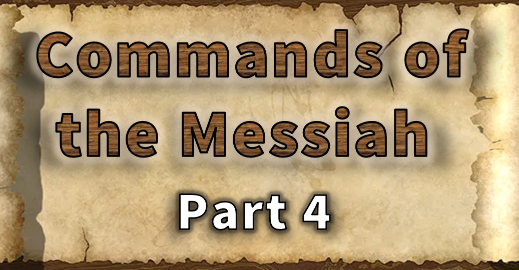 Commands of the Messiah – Part 4