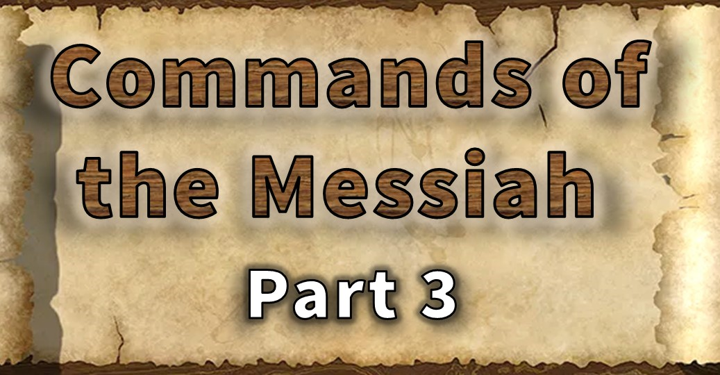 Commands of the Messiah – Part 3