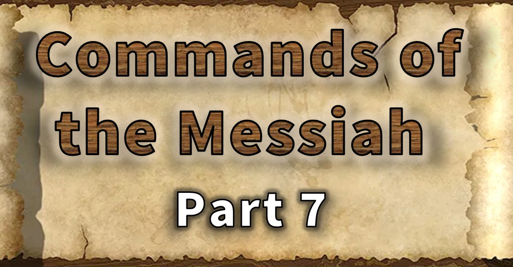 Commands of the Messiah – Part 7